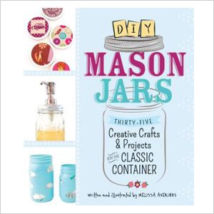 DIY Mason Jars: Thirty-Five Creative Crafts and Projects for the Classic Containe