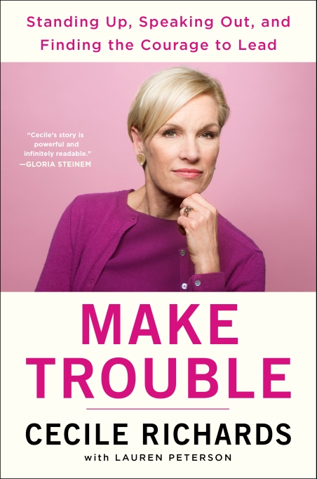 'Make Trouble' by Cecile Richards