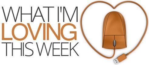 What I'm loving this week: 5