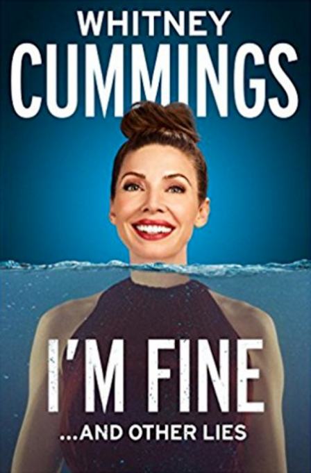 Celebrity Books You Need to Read: 'I'm Fine...And Other Lies' by Whitney Cummings