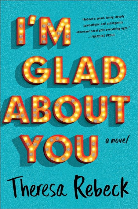 I'm Glad About You by Theresa Rebeck