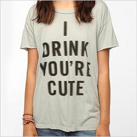 I Drink You're Cute shirt