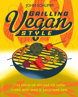 Grilling Vegan Style by John Schlimm