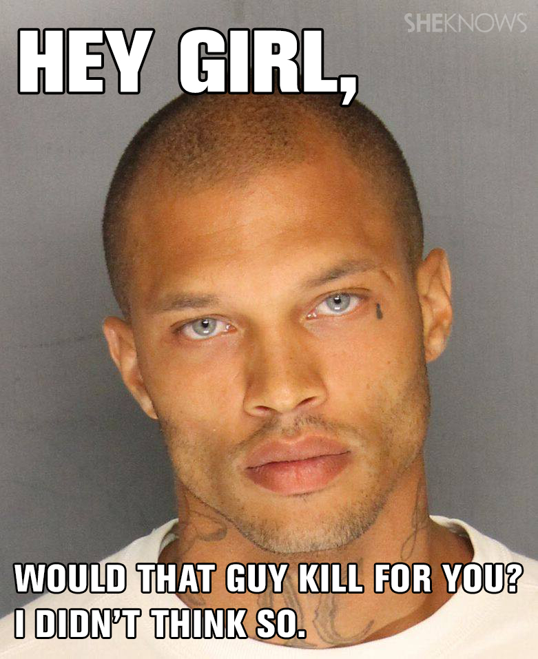 Hey girl, would that guy kill for you? I didn't think so.