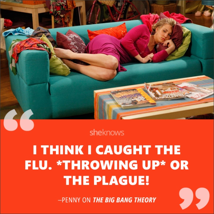 """""""I think I caught the flu. *Throwing up*. Or the plague!"""""""