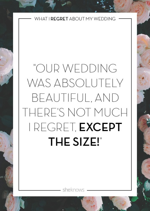 Wedding day regrets quote: It was too big