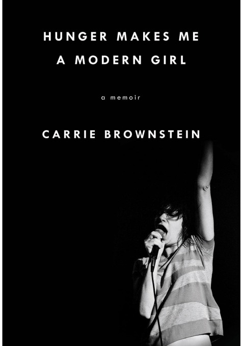 Hunger Makes Me a Modern Girl: A Memoir by Carrie Brownstein