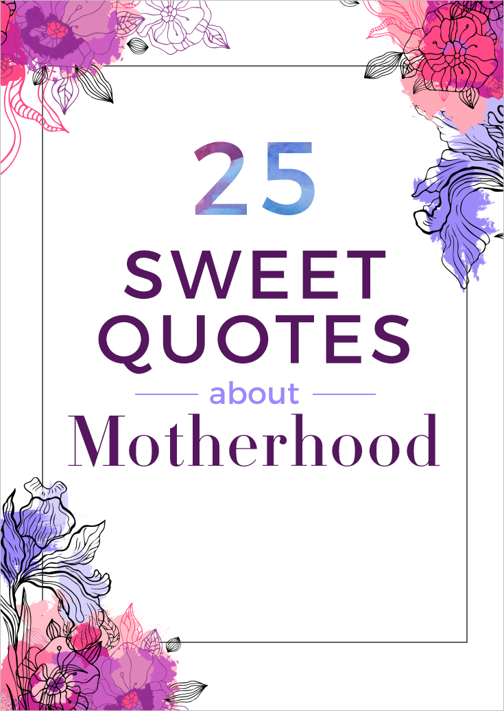 25 Sweet Quotes That Celebrate the Magic of Motherhood ...