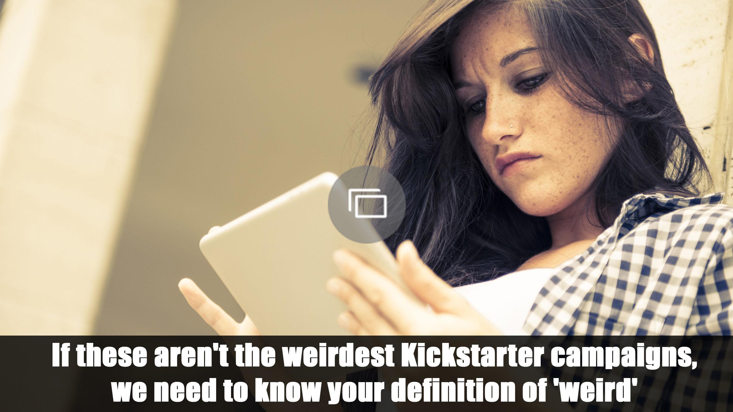 Weird kickstarters