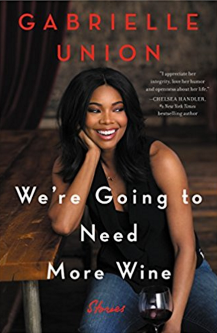 Celebrity Books You Need to Read: 'We're Going To Need More Wine' by Gabrielle Union