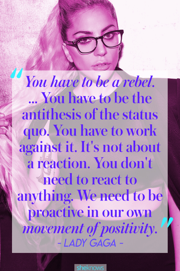 """Lady Gaga quote: """"You have to be a rebel"""""""