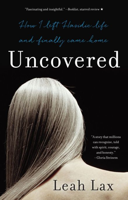 Uncovered: How I Left Hasidic Life and Finally Came Home by Leah Lax