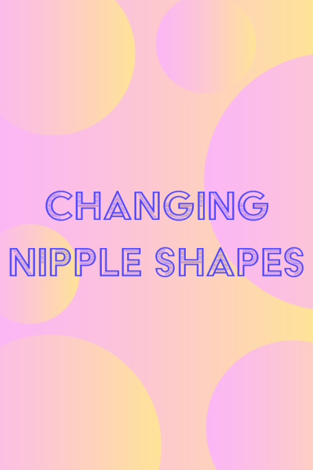 Changing nipple shapes