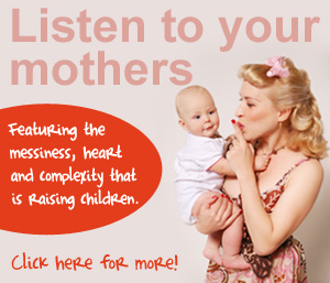 Listen to your mother