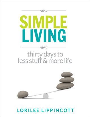 Simple Living: 30 Days to less stuff and more life.