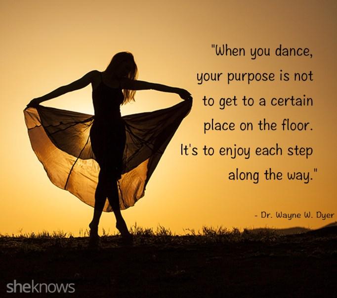 Dr. Wayne Dyer dance quote