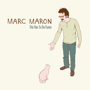 """Marc Maron, """"This Has To Be Funny"""""""