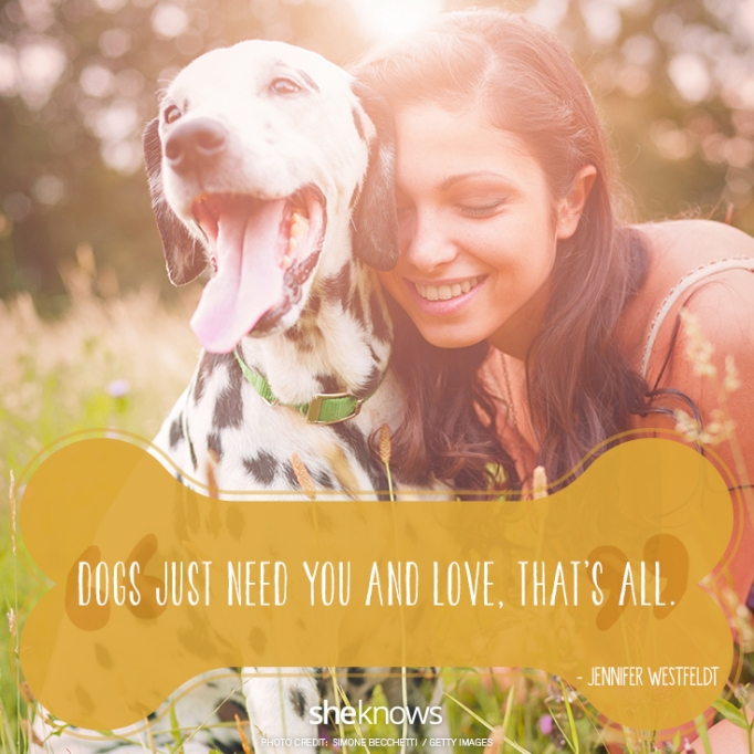 """""""Dogs just need you and love, that's all."""" —Jennifer Westfeldt"""