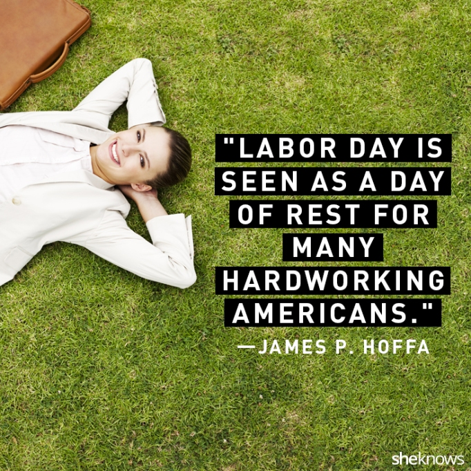 Labor Day Quotes That'll Help You Celebrate the True Meaning of the Holiday