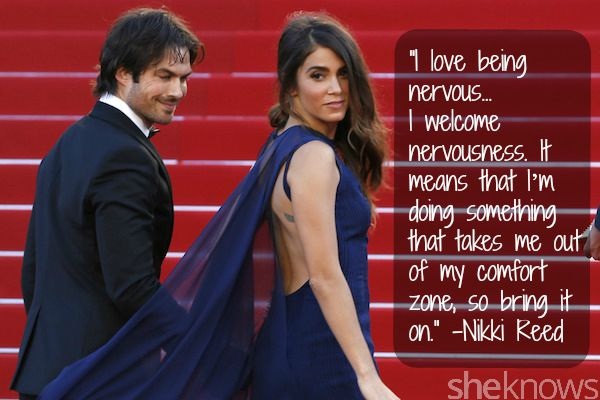 Nikki Reed's quote on being nervous.