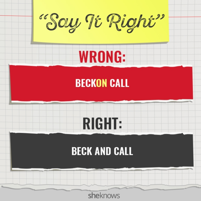 Commonly Mispronounced Phrases: 'Beckon call'