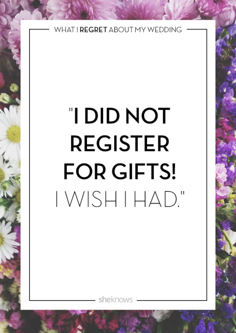 Wedding day regrets quote: I didn't register