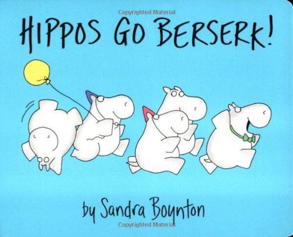 'Hippos Go Beserk!' by Sandra Boynton