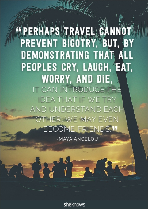 A travel quote by Maya Angelou
