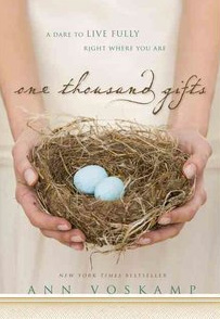 One Thousand Gifts:  A Dare to Live Fully Right Where You Are by Ann Voskamp