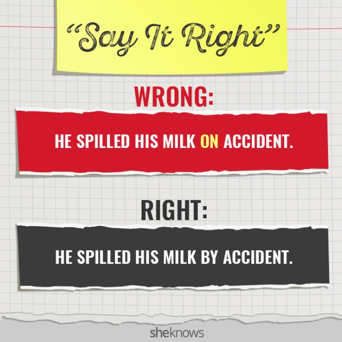 Commonly Mispronounced Phrases: 'He spilled his milk on accident'