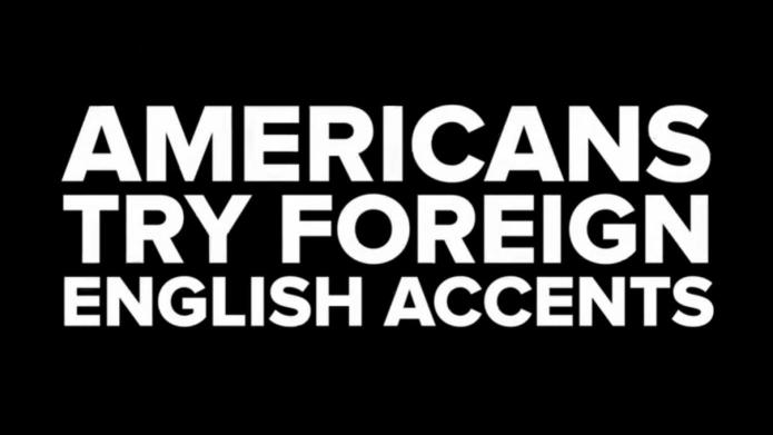 Americans try foreign English accents with