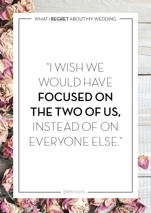 Wedding day regrets quote: I wish I'd shifted my focus