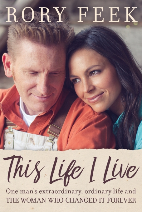 This Life I Live: One Man's Extraordinary, Ordinary Life and the Woman Who Changed It Forever by Rory Feek