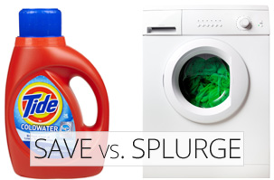 Save vs. Splurge -- Wash with cold water