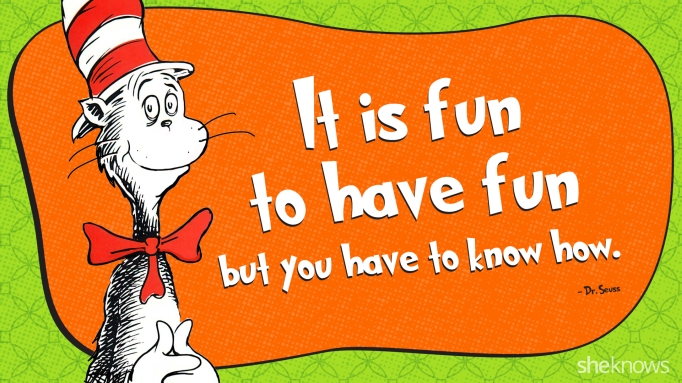 Dr. Seuss - Know how to have fun