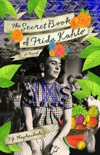 The Secret Life of Frida Kahlo by JG Haghenbeck