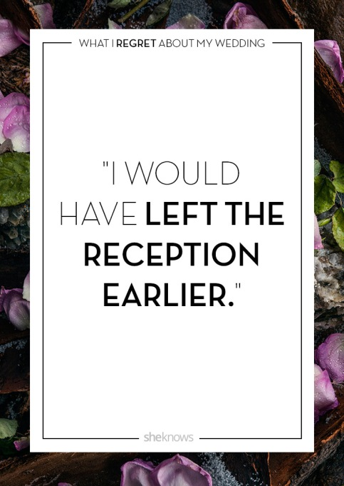 Wedding day regrets quote: I would have left earlier