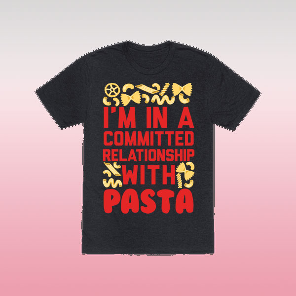 'Relationship with Pasta' shirt