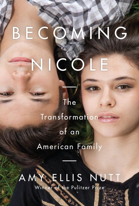 Becoming Nicole: The Transformation of an American Family by Amy Ellis Nutt