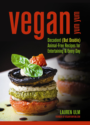 Vegan Yum Yum: Decadent (But Doable) Animal-Free Recipes for Entertaining and Every Day