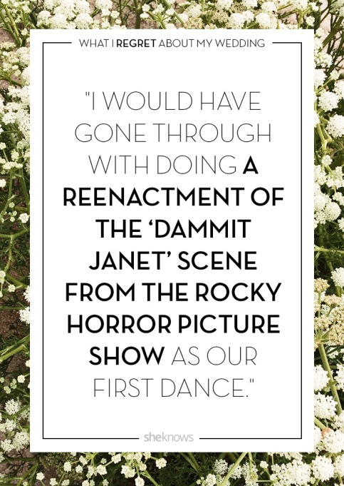 Wedding day regrets quote: I would have had a radical dance
