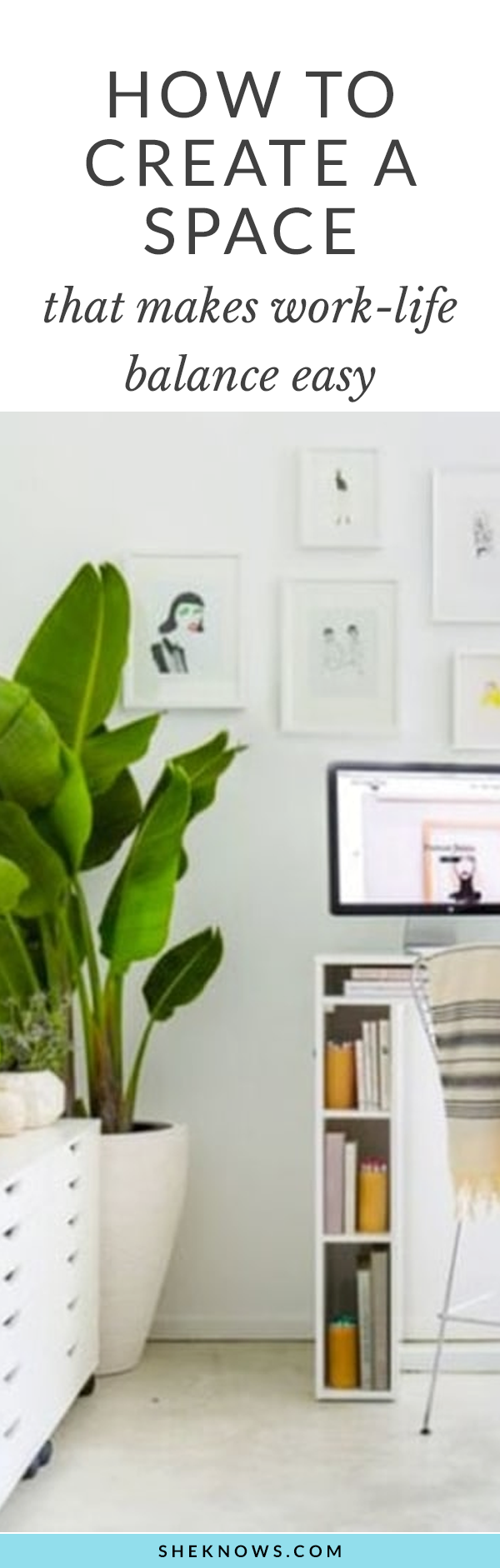 How to Create a Space That Makes Work-Life Balance Easy