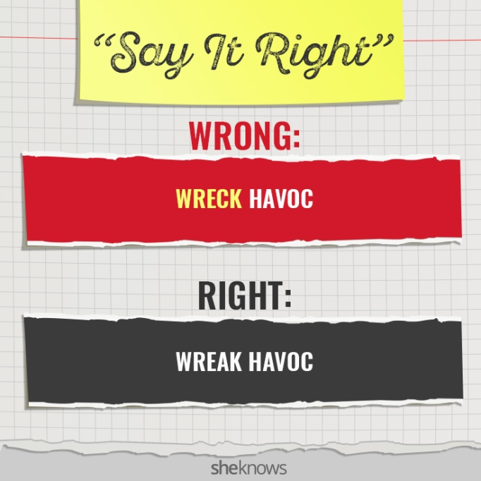 Commonly Mispronounced Phrases: 'Wreck havoc'