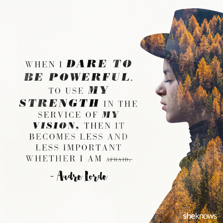 23 Inspirational Quotes To Ignite Your Inner Courage Sheknows
