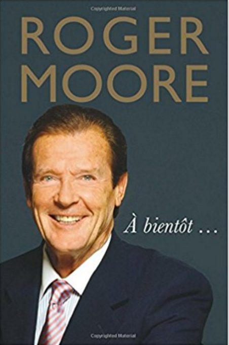 Celebrity Books You Need to Read: 'À Bientôt' by Roger Moore