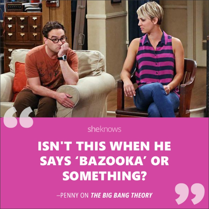 """""""Isn't this when he says """"bazooka"""" or something?"""""""