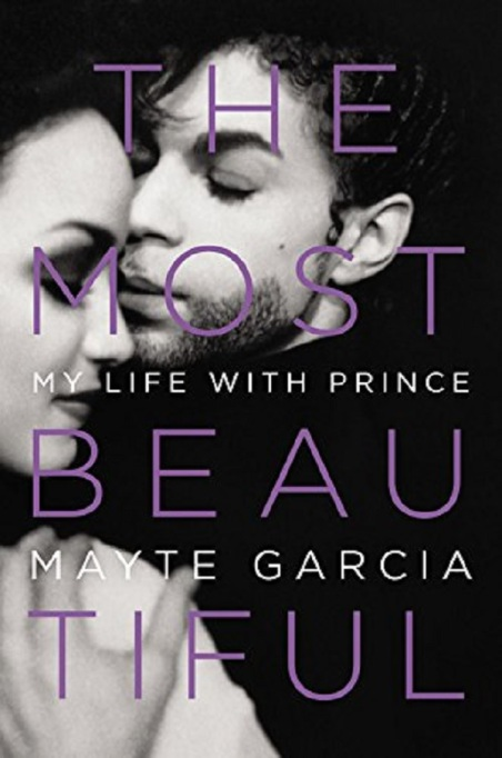 The Most Beautiful: My Life with Prince by Mayte Garcia