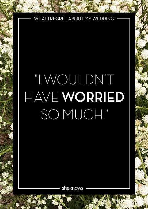 Wedding day regrets quote: I worried too much