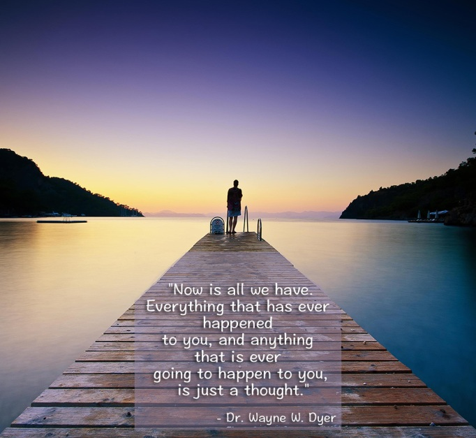 Dr. Wayne Dyer now is all we have quote