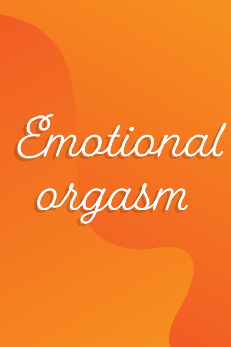 Types of Orgasms You Didn't Know You Could Have | Emotional Orgasm